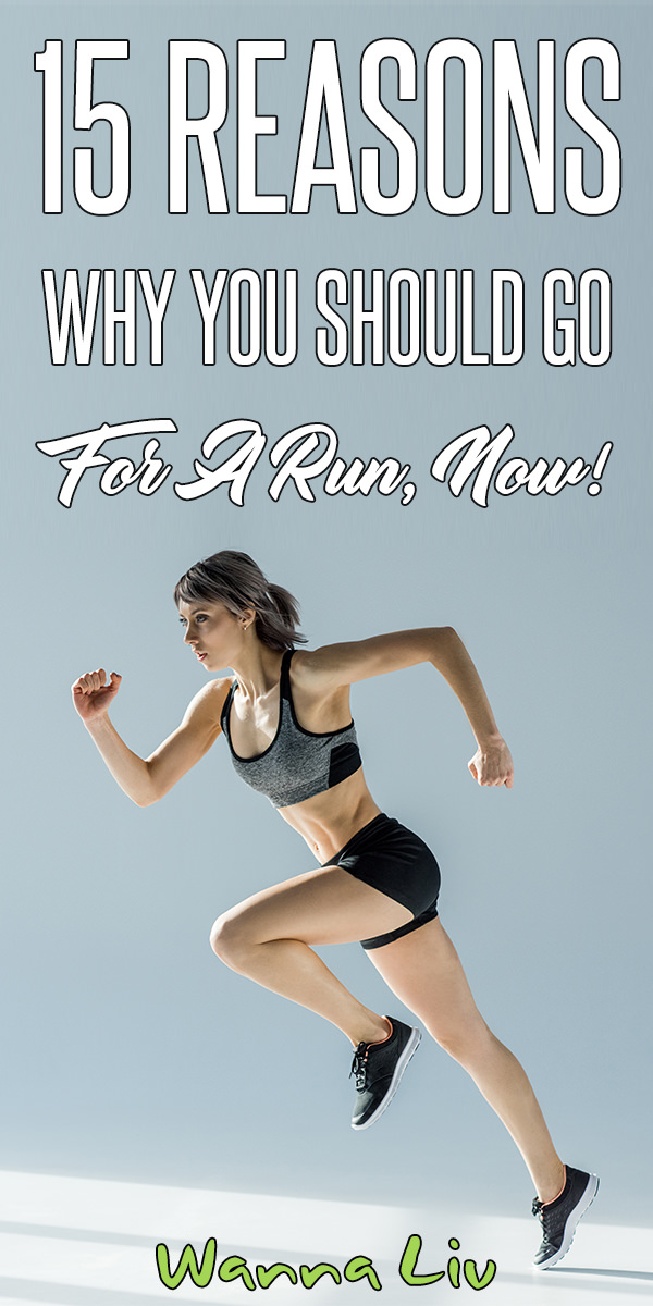 15 Reasons Why You Should Go For A Run, NOW! via wannaliv.com