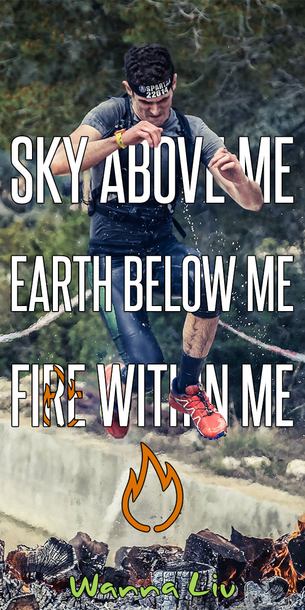 Running Quote #11: Sky Above Me | Earth Below Me | Fire Within Me via wannaliv.com