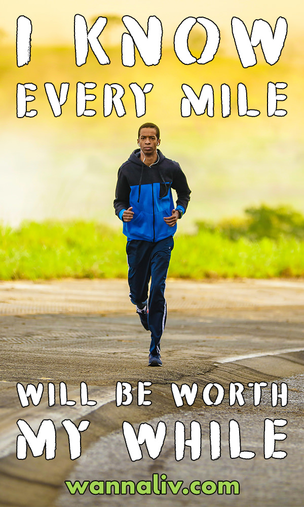 Running Quote #13: I Know Every Mile Will Be Worth My While. via Wanna Liv #wannaliv