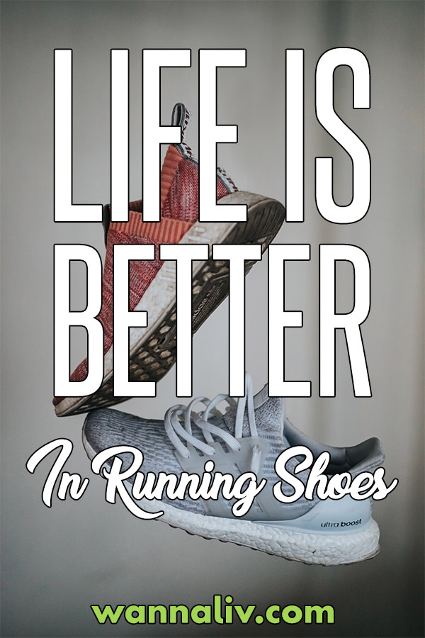 Running Quote #14: Life Is Better In Running Shoes. via Wanna Liv #wannaliv