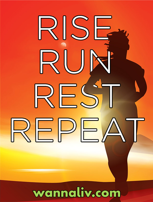 Running Quote #12: Rise. Run. Rest. Repeat via Wanna Liv #wannaliv