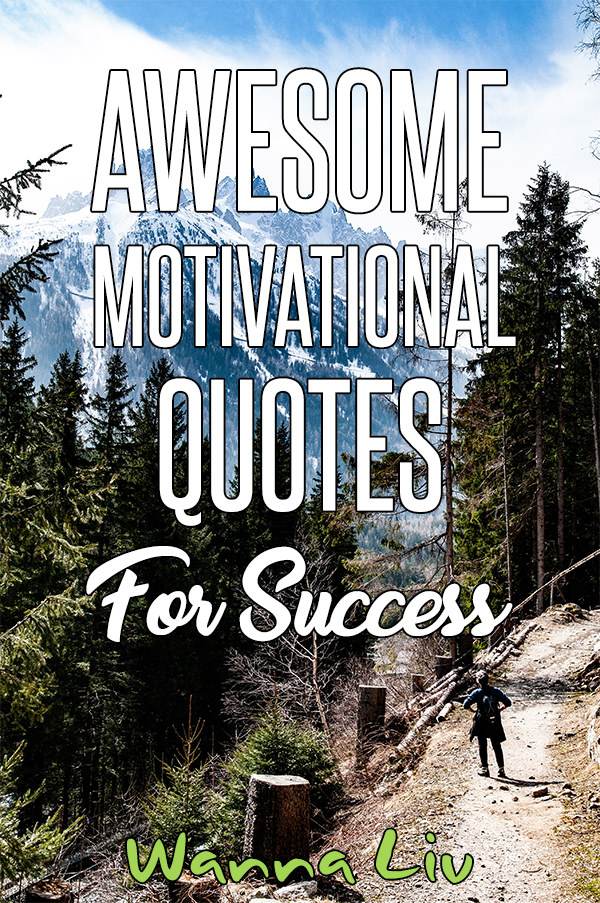 When was the last time someone said a motivational thing? Maybe you, yourself, may need a healthy dose of motivation! Visit our page now and become motivated with these awesome motivational quotes for success & life! #wannaliv
