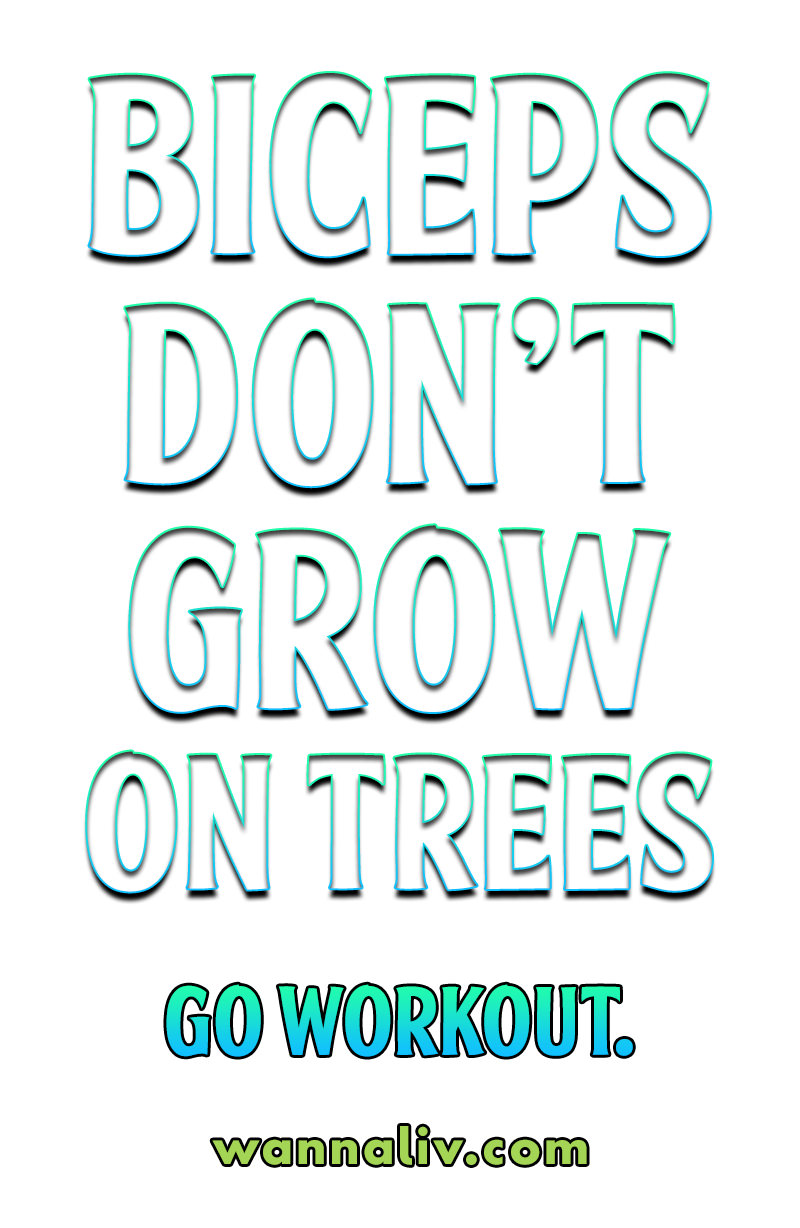 Biceps don't grow on trees... Go Workout. | Amazing Motivational & Inspirational Gym Quotes via Wanna Liv #wannaliv