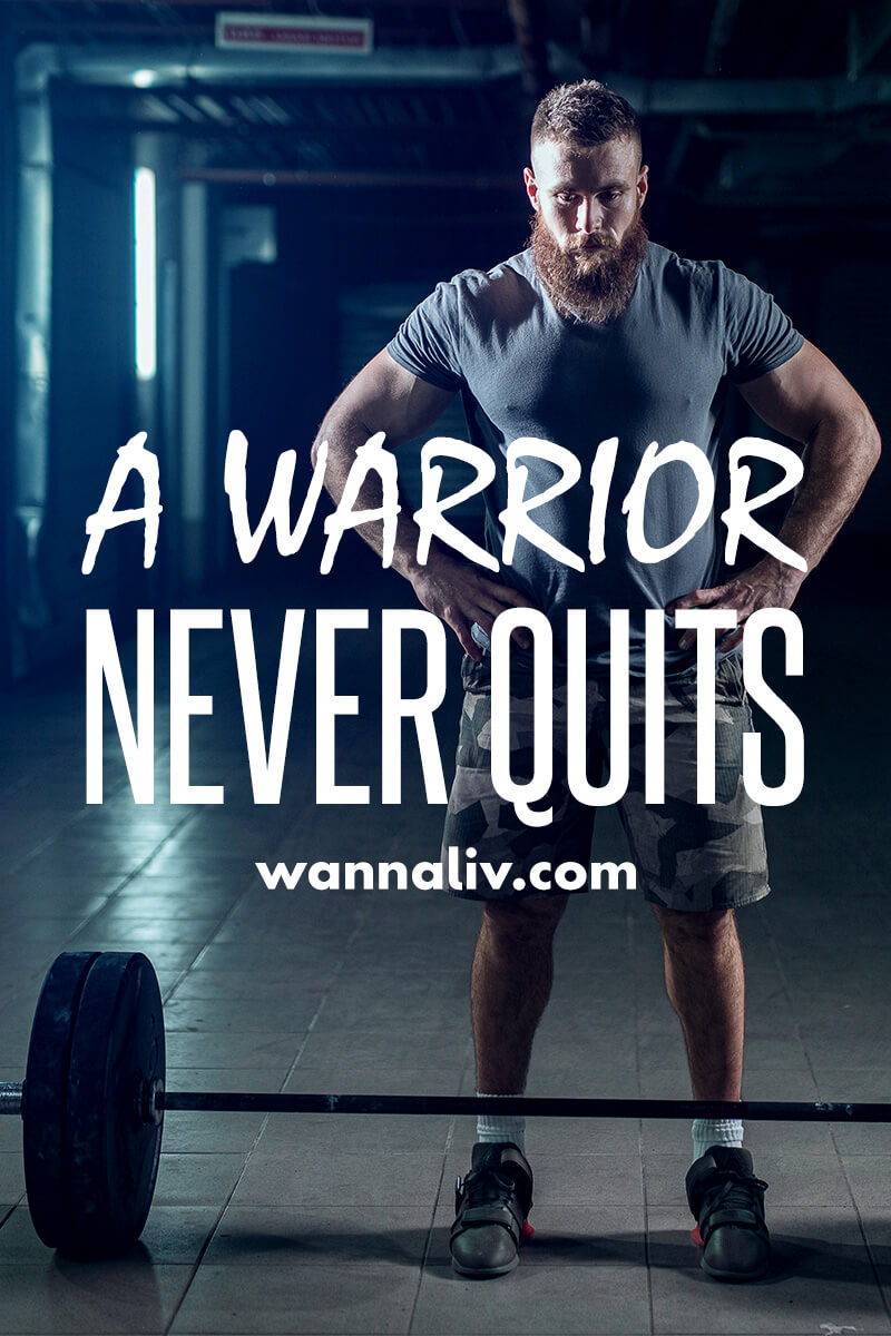 A warrior never quits. | Amazing Motivational & Inspirational Gym Quotes via Wanna Liv #wannaliv